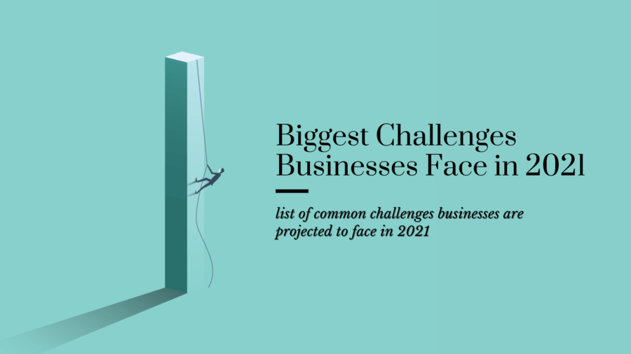 Biggest Challenges Business Face in 2021